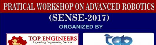 PRACTICAL WORKSHOP ON ADVANCED ROBOTICS (SENSE-2017)  - Sunday August 27th, 2017 9:30 AM  Onwards - Chennai
