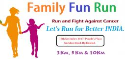 Family Fun Run Run And Fight Against Cancer-Nov 12, 2017 , 5:00 AM to 10:00 AM  - Hyderabad