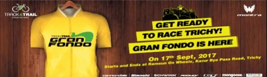 Track and Trail Gran Fondo - Trichy - Sunday September 17th, 2017 , 5:00 AM to 10:00 AM  - Trichy