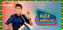 Alex in Wonderland- A solo stand-up special powered by Music and Tamil - Dec 16, 2017 7:30 PM  Onwards - Chennai