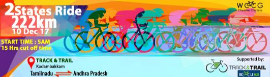 WCCG 2 States 222KM Ride - Sunday December 10th, 2017 , 5:00 AM to 8:00 PM  - Chennai